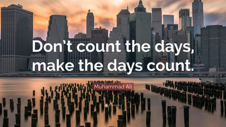 6360838-Muhammad-Ali-Quote-Don-t-count-the-days-make-the-days-count.jpg
