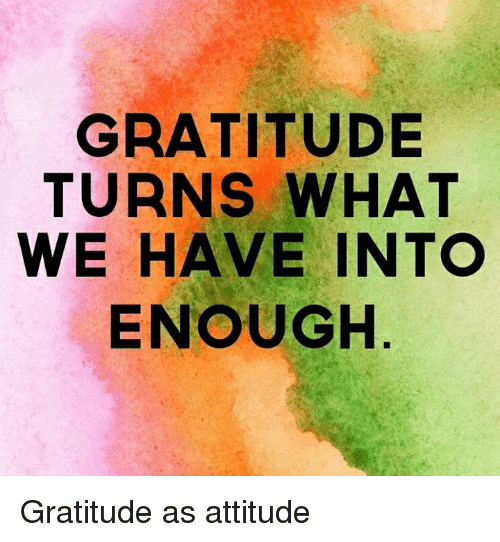 gratitude-turns-what-we-have-into-enough-gratitude-as-attitude-10020504