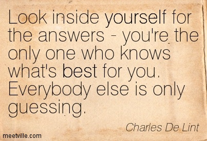 look-inside-yourself-for-the-answers-youre-the-only-one-who-knows-whats-best-for-you-everybody-else-is-only-guessing-charles-de-lint